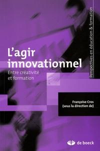 Françoise Cros - L'agir innovationnel - Entre créativité et formation.