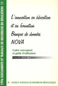 Françoise Cros - L'innovation en éducation et en formation : banque de données NOVA - Cadre conceptuel et guide d'utilisation.