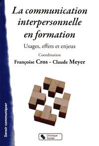 Françoise Cros - La communication interpersonnelle en formation - Usages, effets et enjeux.