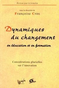 Françoise Cros - Les dynamiques du changement en éducation et en formation - Considérations plurielles sur l'innovation.
