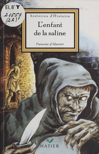 Françoise d' Alauzier - L'enfant de la saline.