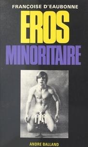 Françoise d' Eaubonne - Éros minoritaire.
