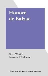 Françoise d'Eaubonne et Pierre Waleffe - Honoré de Balzac.