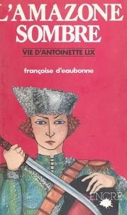 Françoise d' Eaubonne - L'amazone sombre.