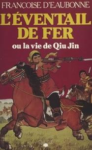 Françoise d' Eaubonne - L'éventail de fer ou La vie de Qiu Jin.