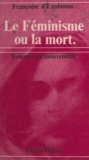 Françoise d'Eaubonne - Le féminisme ou la mort.