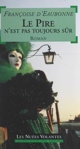 Françoise d' Eaubonne - Le pire n'est pas toujours sûr - Roman.