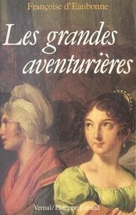 Françoise d' Eaubonne - Les Grandes aventurières.