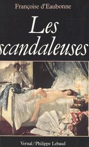 Françoise d' Eaubonne - Les Scandaleuses.