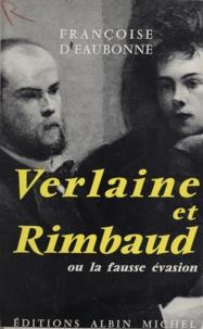Françoise d' Eaubonne - Verlaine et Rimbaud - Ou La fausse évasion.
