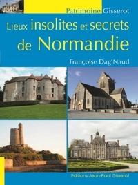 Francoise Dag'naud - Lieux insolites et secrets de Normandie.