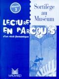 Françoise Darcel - Sortilège au museum - Lecture en parcours d'un récit fantastique niveau 3.