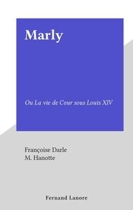 Françoise Darle et M. Hanotte - Marly - Ou La vie de Cour sous Louis XIV.