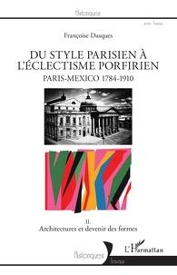 Du style parisien à léclectisme porfirien, Paris-Mexico 1784-1910 - Tome 2, Architectures et devenir des formes.pdf
