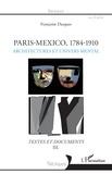 Françoise Dasques - Paris-Mexico, 1784-1910 - Architectures et univers mental - Textes et documents III.