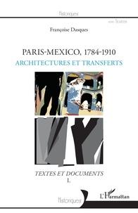 Françoise Dasques - Paris-Mexico, 1784-1910 - Architectures et devenir des formes - Textes et documents Volume 1.