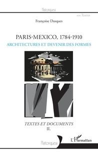 Françoise Dasques - Paris-Mexico, 1784-1910 - Architectures et devenir des formes - Textes et documents Volume 2.