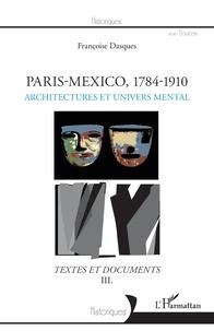 Françoise Dasques - Paris-Mexico, 1784-1910 - Architectures et devenir des formes - Textes et documents Volume 3.