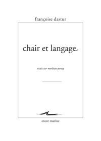 Françoise Dastur - Chair et langage - Essais sur Merleau-Ponty.