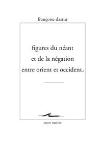 Françoise Dastur - Figures du néant et de la négation entre Orient et Occident.