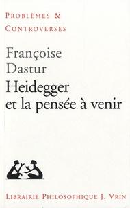 Françoise Dastur - Heidegger et la pensée à venir.