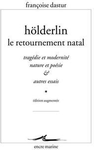 Françoise Dastur - Hölderlin, le retournement natal - Tragédie et modernité, nature et poésie et autres essais.