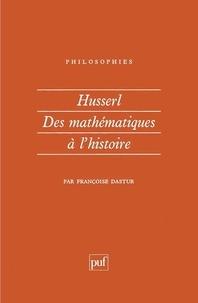Françoise Dastur - Husserl - Des mathématiques à l'histoire.