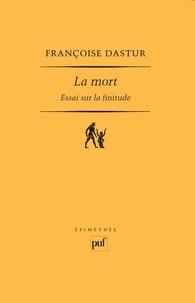 Françoise Dastur - La mort - Essai sur la finitude.