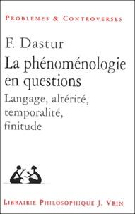 Françoise Dastur - La phénoménologie en questions - Langage, altérité, temporalité, finitude.