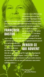 Françoise Dastur - Penser ce qui advient.