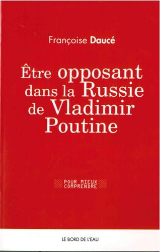 Françoise Daucé - Etre opposant dans la Russie de Vladimir Poutine.