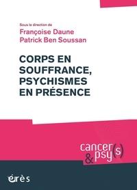 Francoise Daune et Patrick Ben Soussan - Corps en souffrance, psychismes en présence.