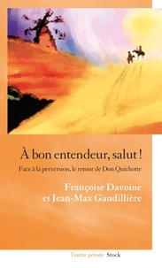 Françoise Davoine et Jean-Max Gaudillière - A bon entendeur, salut ! - Face à la perversion, le retour de Don Quichotte.