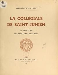 Françoise de Catheu et  Collectif - La collégiale de Saint-Junien - Le tombeau, les peintures murales.