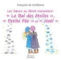 """Françoise de Cockborne - Les Soeurs au béret racontent : """"Le Bal des étoiles"""", """"Petite Fée"""" et """"Noël""""."""