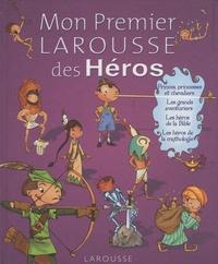 Françoise de Guibert - Mon Premier Larousse des Héros.