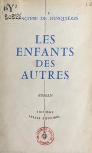 Françoise de Jonquières - Les enfants des autres.