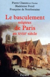 Françoise de Noirfontaine et Madeleine Foisil - Le basculement religieux de Paris au XVIIIe siècle. - Essai d'histoire politique et religieuse.