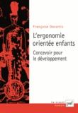 Françoise Decortis - L'ergonomie orientée enfants - Concevoir pour le développement.