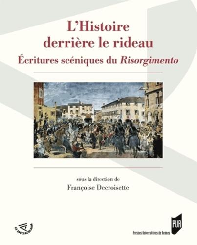Françoise Decroisette - L'Histoire derrière le rideau - Ecritures scéniques du Risorgimento.