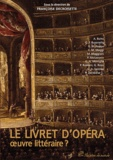 Françoise Decroisette - Le livret d'opéra, oeuvre littéraire ?.