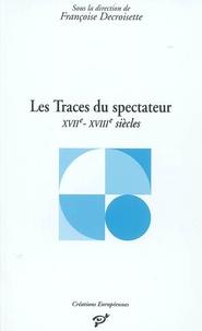 Françoise Decroisette - Les Traces du spectateur - Italie, XVIIe et XVIIIe siècles.