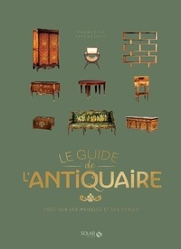 Françoise Deflassieux - Le guide de l'antiquaire - Tout sur les meubles et les styles.