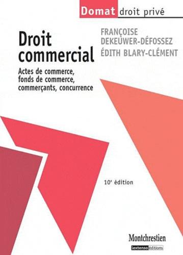 Françoise Dekeuwer-Défossez et Edith Blary-Clément - Droit commercial - Actes de commerce, fonds de commerce, commerçants, concurrence.