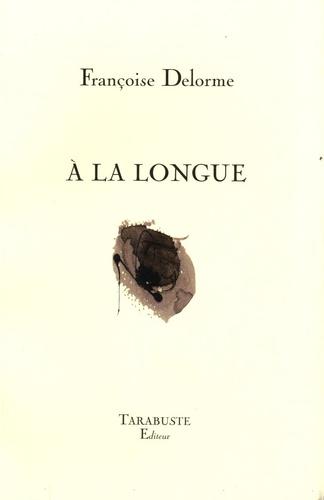 Françoise Delorme - A la longue.