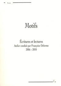 Françoise Delorme - Motifs - Ecritures et lectures 2006-2010.