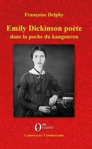 Françoise Delphy - Emily Dickinson poète - Dans la poche du kangourou.