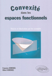 Francoise Demengel et Gilbert Demengel - Convexité dans les espaces fonctionnels - Théorie et illustration par les exemples.