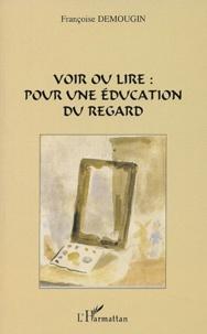 Françoise Demougin - Voir ou lire : pour une éducation du regard.