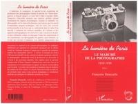 Françoise Denoyelle - La lumière de Paris Tome 1 - Le marché de la photographie, 1919-1939.